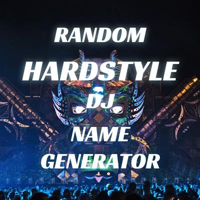 Random hardstyle dj name generator